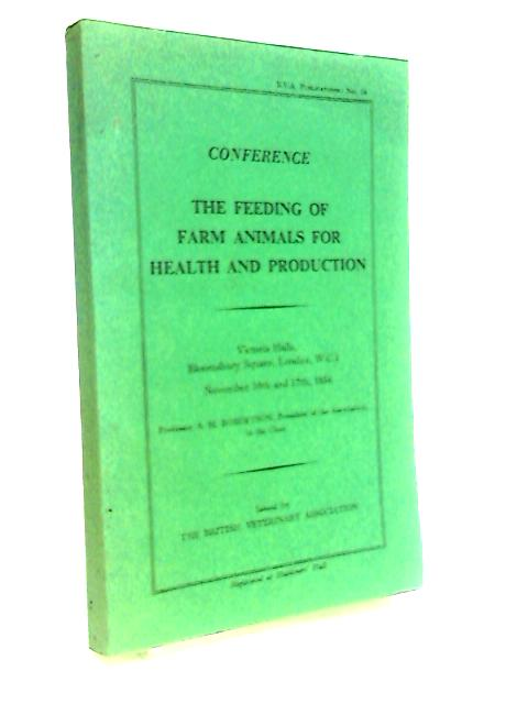 Conference: The Feeding Of Farm Animals For Health And Production: B.V.A. Publications No. 24 By Anon