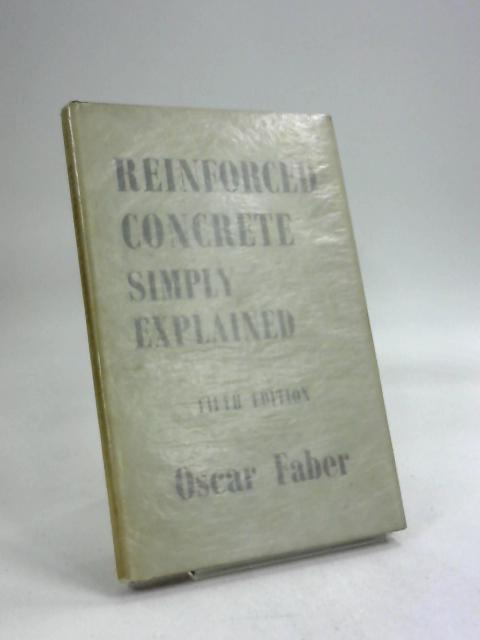 Reinforced concrete simply explained by Oscar Faber
