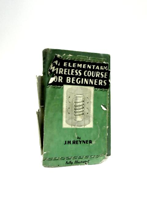 An Elementary Wireless Course For Beginners by J H Reynor