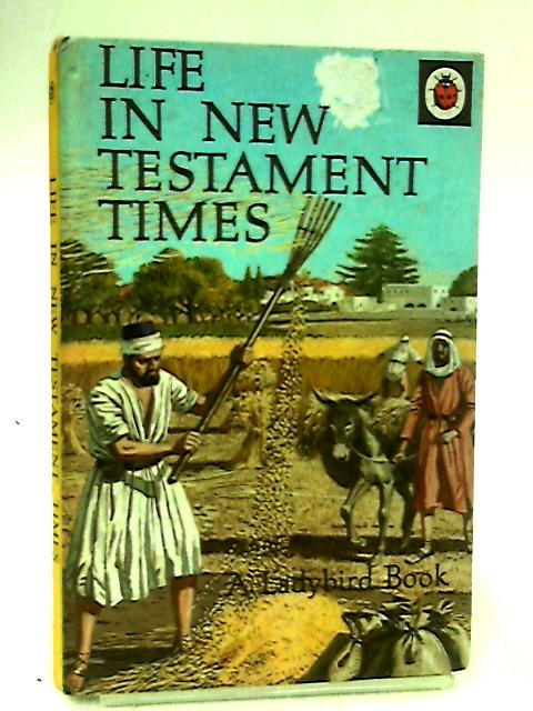 Life in New Testament Times (Series 649) by Ralph R. Gower, B.D., DIP. ED.