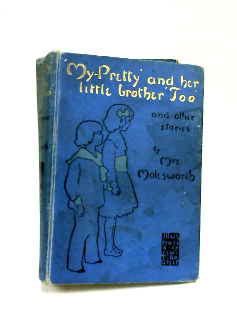 My Pretty' and Her Little Brother 'Too' and Other Stories. by Molesworth, Mrs.