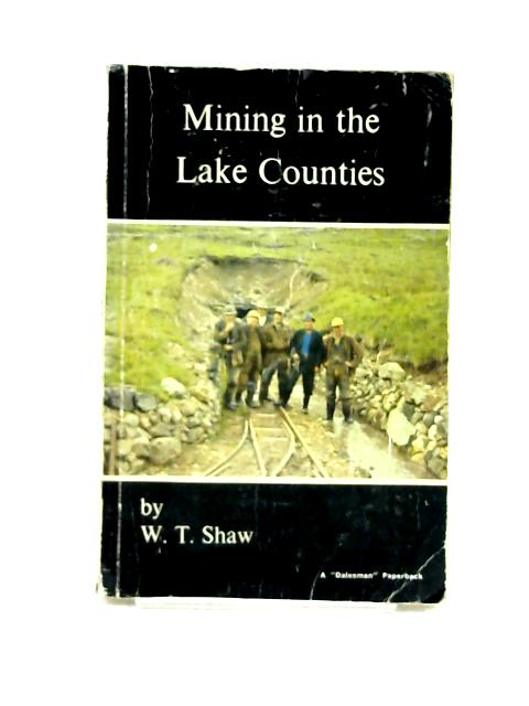 Mining in the Lake Countries by W. T. Shaw