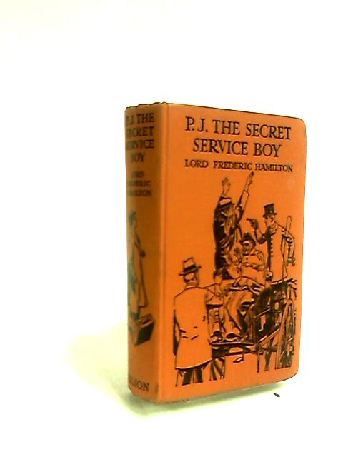 P.J.The Secret Service Boy, being a Record of Some of the Holiday adventures of Mr. Philip John Davenant in 1914 and 1915 during the Great War by Lord Frederic Hamilton