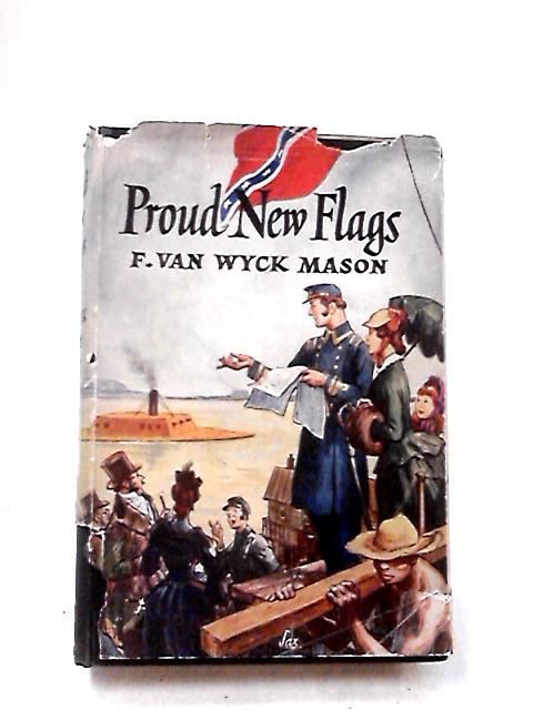 Proud New Flags by Mason, F. van Wyck