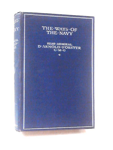 The Ways of the Navy by Arnold-Forster, Rear-Admiral D.