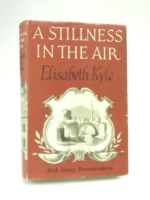 A Stillness in the Air by Kyle, Elisabeth