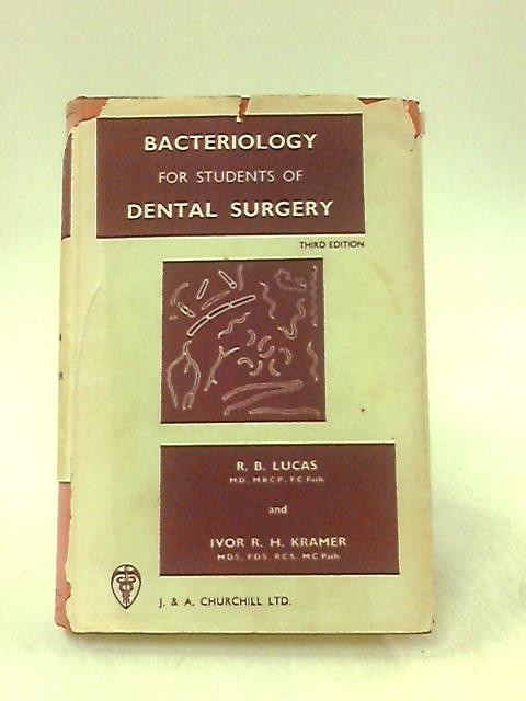 Bacteriology For Students Of Dental Surgery Third Edition by R. B. Lucas & Ivor R. H. Kramer