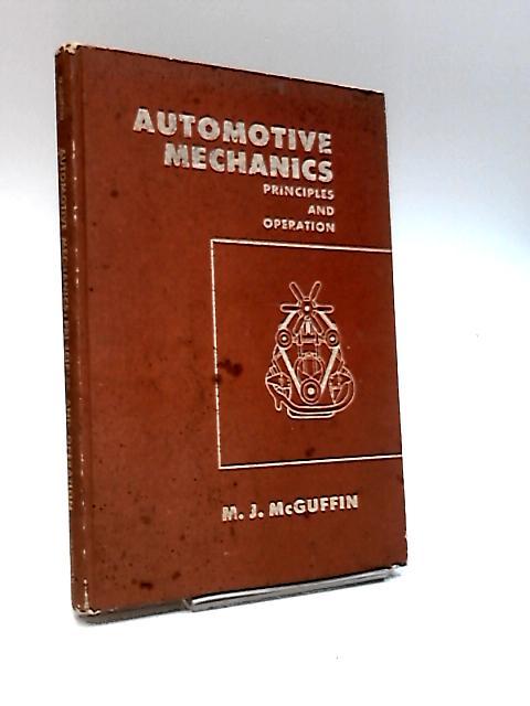Automotive Mechanics: Principles and Operation by M. J. McGuffin