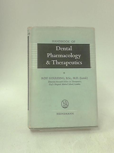 Dental Pharmacology & Therapeutics. by Roy Goulding