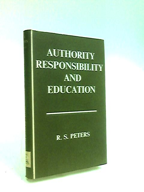 Authority Responsibility And Education by Peters, R.