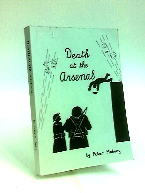 Death At The Arsenal by Peter Mahony