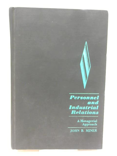 Personal and Industrial Relations: A Mangerial Approach by John B. Miner