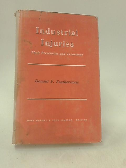 Industrial injuries: Their prevention and treatment by Featherstone, Donald Frederick