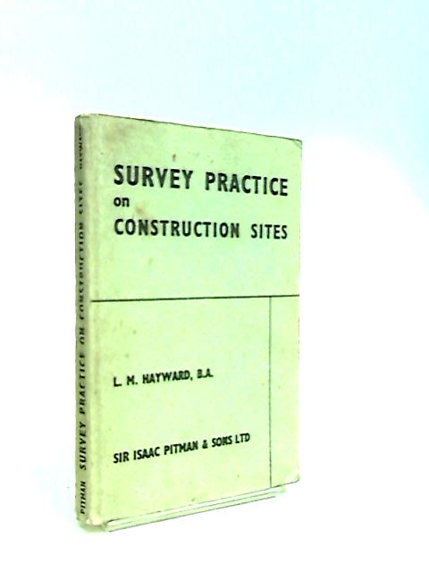 Survey Practice on Construction Sites by Hayward, Lawrence Maneck