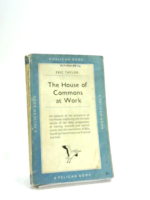 The House of Commons at Work (Pelican Books) by Eric Taylor