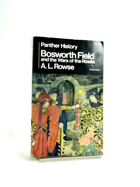 Bosworth Field And The Wars Of The Roses by A. L. Rowse