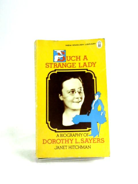 Such a Strange Lady: A  Biography of Dorothy L. Sayers by Hitchman, Janet