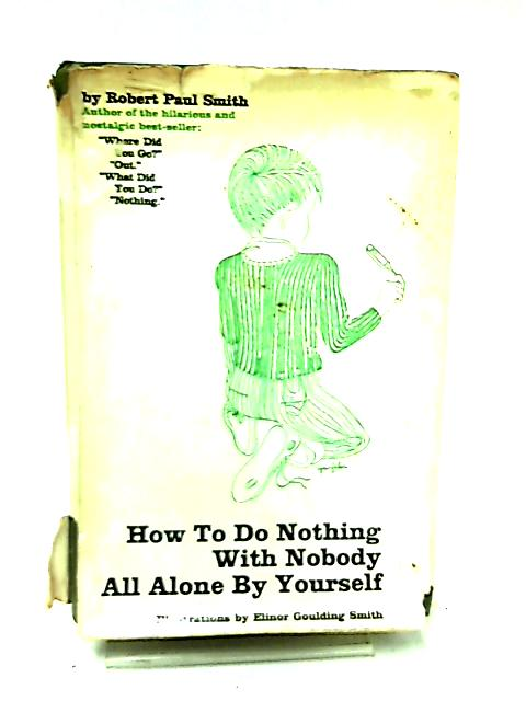 How to do Nothing, With Nobody, All Alone, by Yourself by Robert Paul Smith