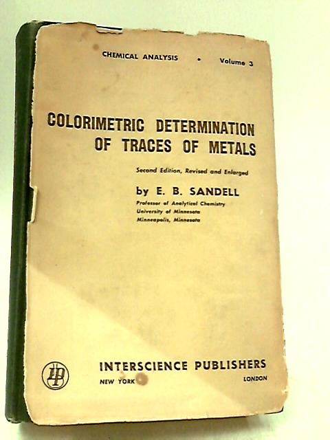Colorimetric Determination of Traces of Metals (vol.3) by E. B Sandell