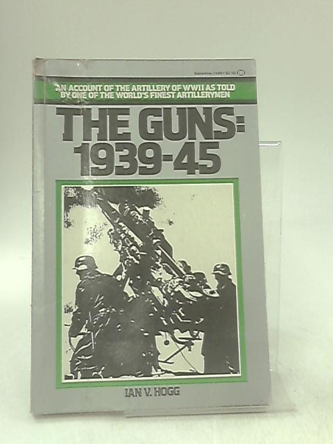 The guns 1939-45 by Hogg, Ian V. with (Barrie Pitt, Editor-in-Chief),