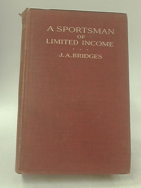 A Sportsman of Limited Income, Recollections of Fifty Years by J A Bridges