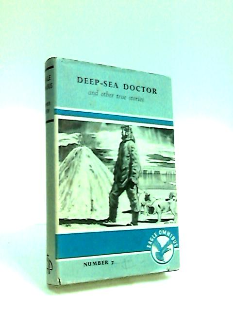 Eagle Omnibus Number Seven: Deep-Sea Doctor and Other True Stories by Northcott, Cecil et al