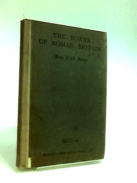 The Towns of Roman Britain by Bevan, James Oliver.