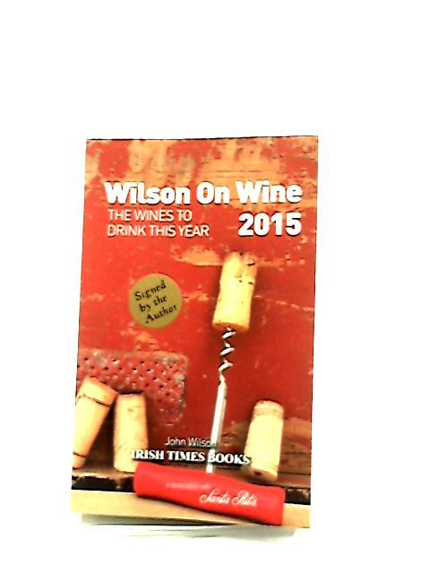 Wilson on Wine 2015 by John Wilson