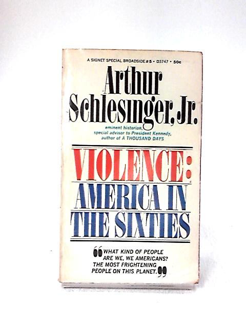 Violence: America in the sixties by Arthur Meier Schlesinger