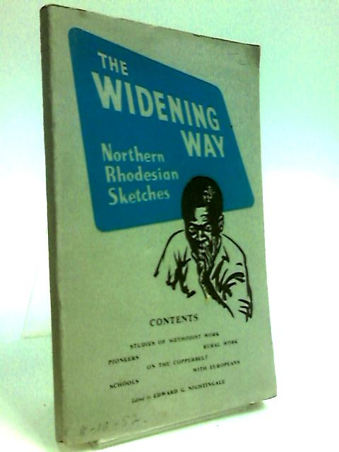 The Widening Way: Northern Rhodesian Sketches by Edward G Nightingale (editor)