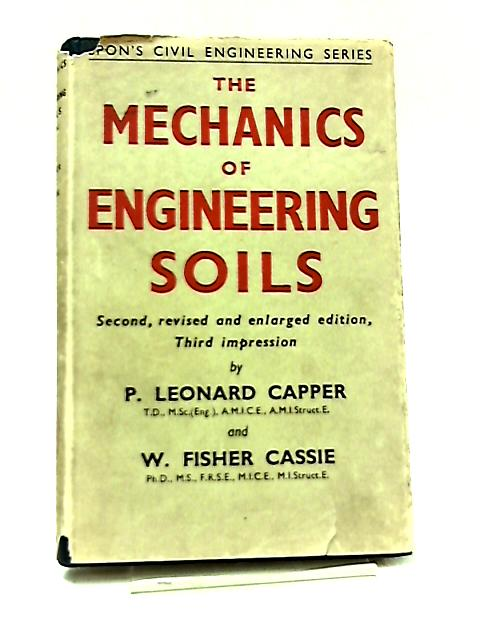 The Mechanics of Engineering Soils by P. L. Capper & W. F. Cassie