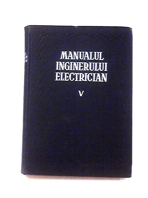 Manualul Inginerului Electrician V by Utilizaru Generale