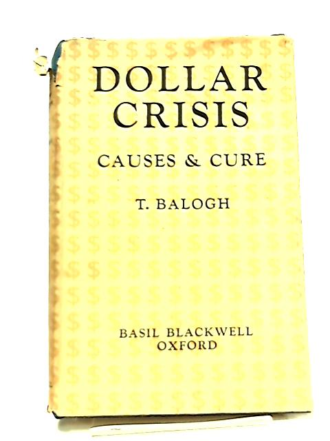 The Dollar Crisis by T. Balogh