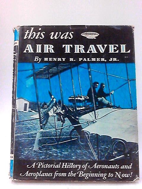 This Was Air Travel by Henry R Palmer