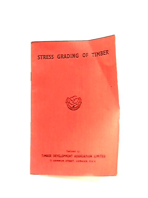 Stress Grading of Timber by C. J. Chaplin