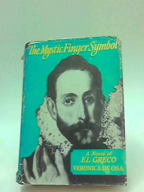 The Mystic Finger Symbol, A Novel of EL Greco by Veronica de Osa