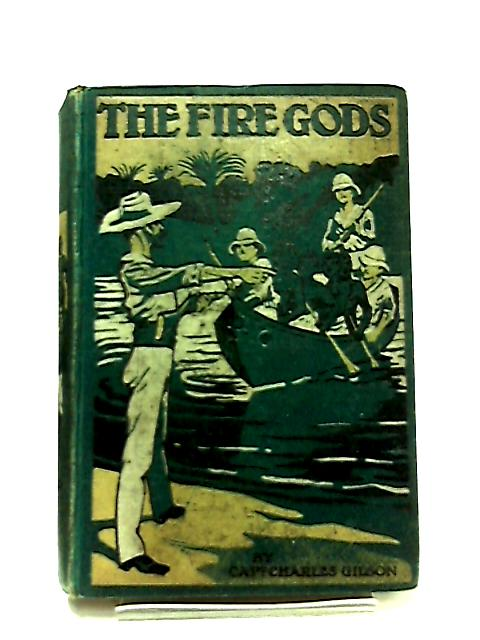 The Fire-Gods a Tale of the Congo by Captain Charles Gilson
