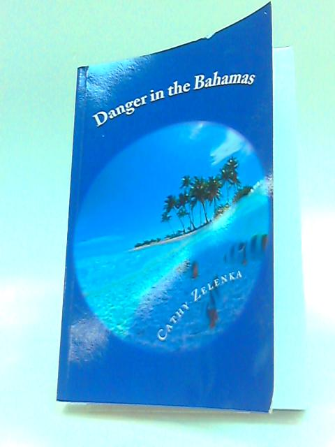 Danger in The Bahamas by Zelenka, Mrs Cathy