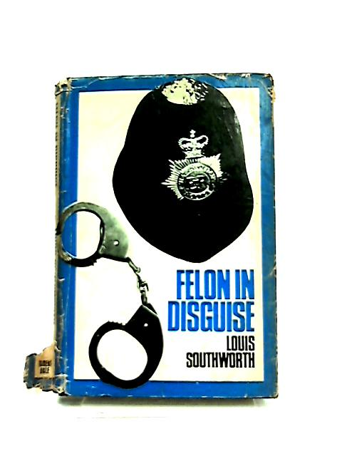 Felon in Disguise by Louis Southworth