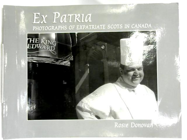 Ex Patria Photographs of Expatriate Scots in Canada by Rosie Donovan
