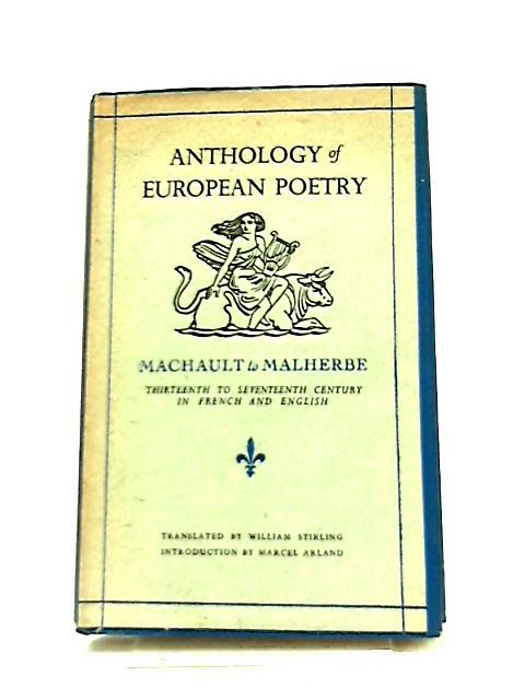 Anthology of European Poetry, Volume One, Machault to Malherbe by William Stirling
