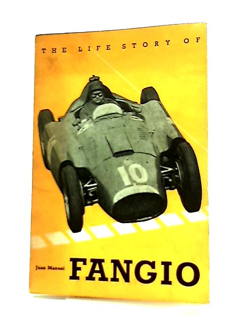 The Life Story of Juan Manuel Fangio by Ronald Hansen & Frederico B. Kirbus