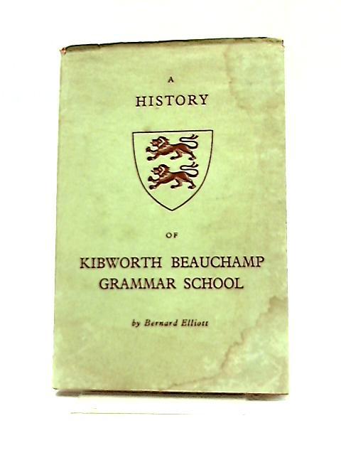 A History of Kibworth Beauchamp Grammar School by Bernard Elliott