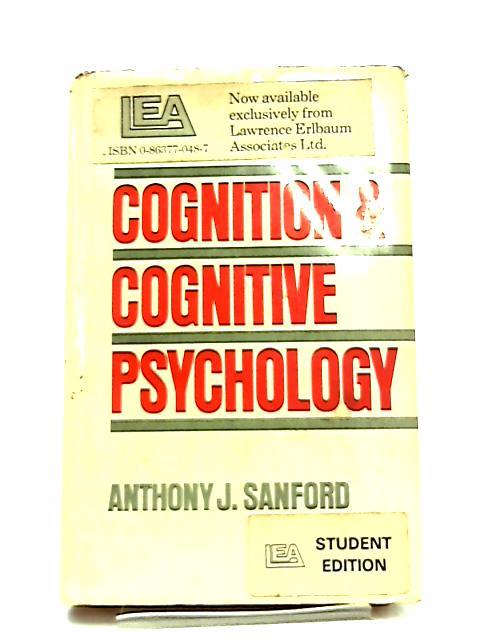Cognition and Cognitive Psychology by Anthony J. Sanford