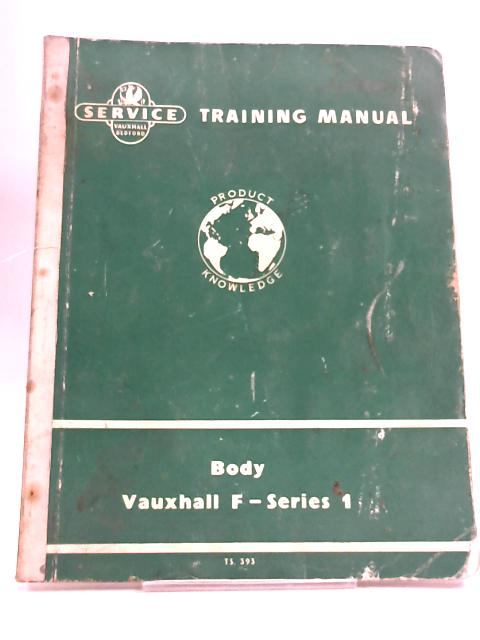 Service Training Manual For BODY Vauxhall F - Series 1  Ref. No. T.S.393 By Unstated