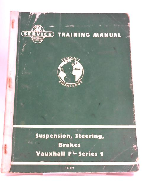 Service Training Manual for Suspension, Steering, Brakes (including Wheels and Tyres) Vauxhall F-Series 1 (Ref. No. TS. 391) by Anon