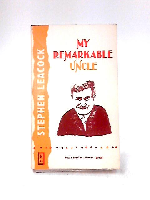 My Remarkable Uncle and other Sketches by Leacock, Stephen
