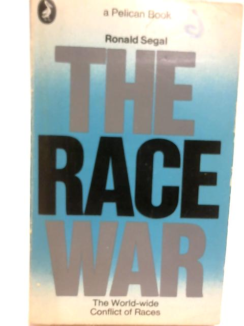 Race War: The Worldwide Conflict of Races (Pelican) by Segal, Ronald