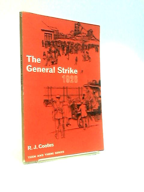 The General Strike (1926) by Cootes, R.J. and Dodds, A.