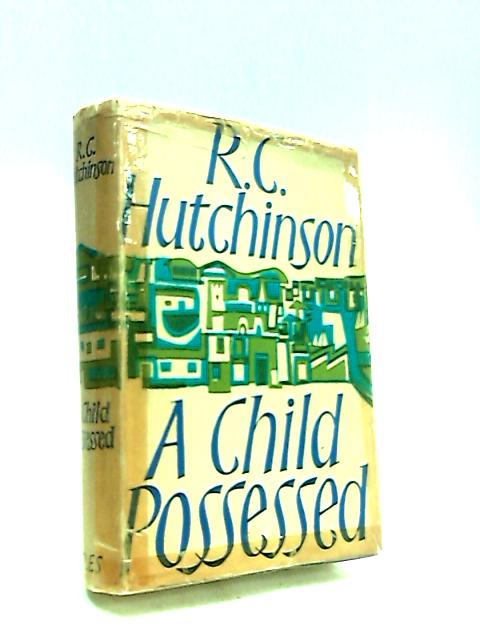 A Child Possessed by Hutchinson, Ray Coryton.